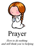 Prayer - How to do nothing and still think you're helping
